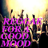 Reggae For A Good Mood by Various Artists