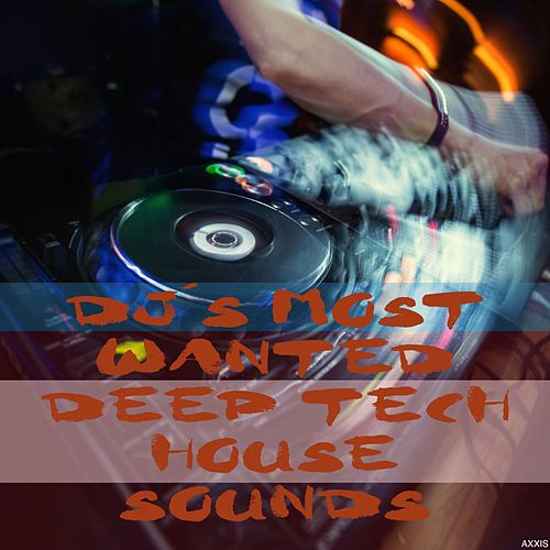 DJ's Most Wanted Deep Tech House Sounds by Various Artists