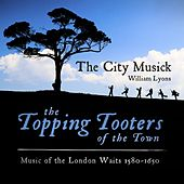 The Topping Tooters of the Town (Music of the London Waits 1580 - 1650) by The City Musick