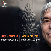 Marin Marais: Folies d'Espagne & Pièces de viole de Jay Bernfeld and Fuoco E Cenere