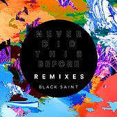 Never Did This Before (Remixes) by Black Saint