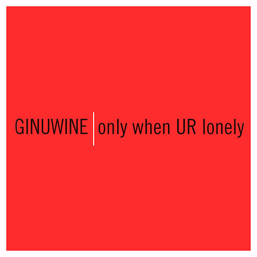 Only When UR Lonely by Ginuwine