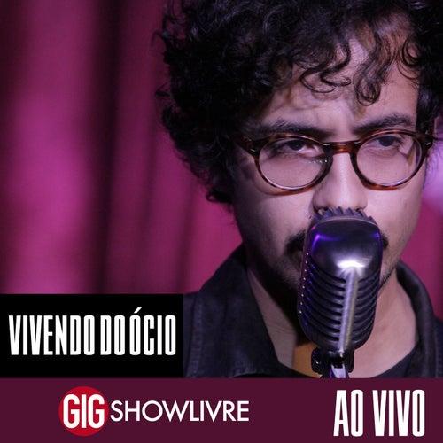 Vivendo do Ócio na GIG Showlivre (Ao Vivo) de Vivendo do Ócio
