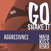 Go Shake It (Mafia Kiss Remix) von Aggresivnes