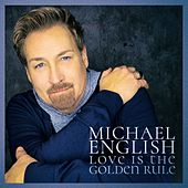 Love Is the Golden Rule by Michael English