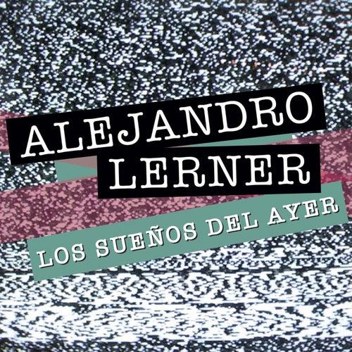 Los Sueños del Ayer by Alejandro Lerner
