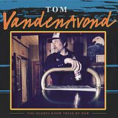 You Ought to Know These by Now by Tom Vanden Avond
