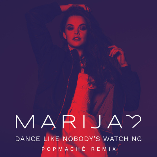 Dance Like Nobody's Watching (Popmaché Remix) by Marija