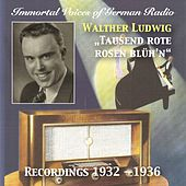 Immortal Voices of German Radio: Walter Ludwig – Tausend Rote Rosen Blüh'n (Recorded 1932-1936) [Remastered 2017] by Walther Ludwig