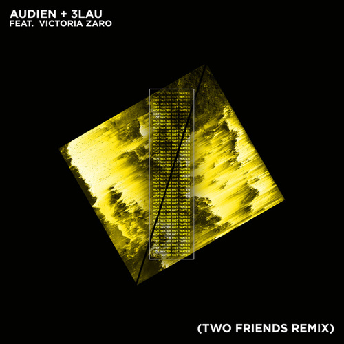 Hot Water (Two Friends Remix) by 3LAU