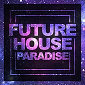 Future House Paradise - EP by Various Artists