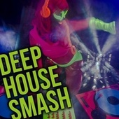 Deep House Smash by Various Artists