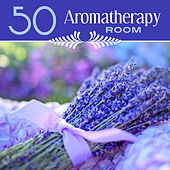 50 Aromatherapy Room (Relaxing Background Instrumental Songs for Wellness & Spa, Relaxing Music for  Massage & Beauty Treatments) by Various Artists