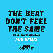 The Beat Don't Feel The Same (DNB Remix) de High Contrast