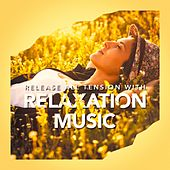 Release All Tension With Relaxation Music von Various Artists
