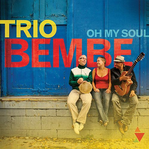 Oh My Soul by Trio Bembe