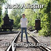 Til I Hear You Sing by Jack Alistair