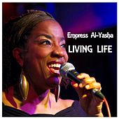 Living Life by Empress Al-Yasha