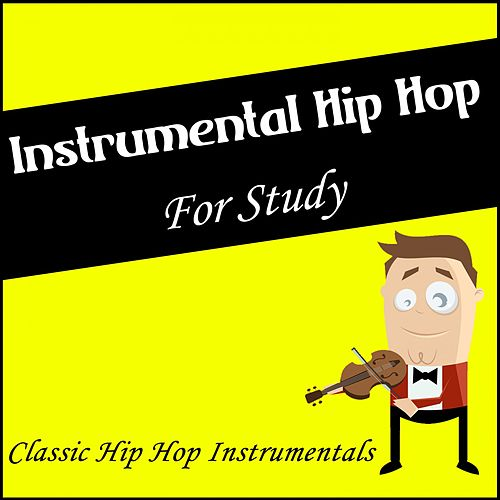Instrumental Hip Hop for Study - Classic Hip Hop Instrumentals by Various Artists