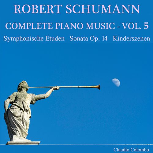 Robert Schumann: Complete Piano Music, Vol. 5 by Claudio Colombo