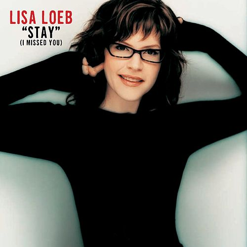 Stay (I Missed You) by Lisa Loeb