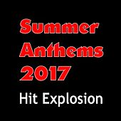 Hit Explosion: Summer Anthems 2017 by Various Artists