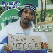 Under The Influence by Marquez The Greatest