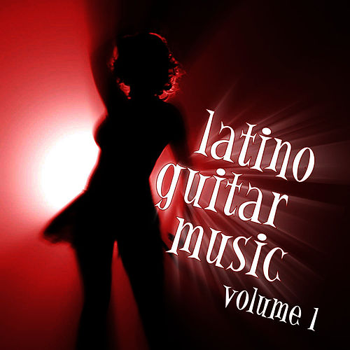 Latino Guitar Music Volume One by Latin Guitar Band