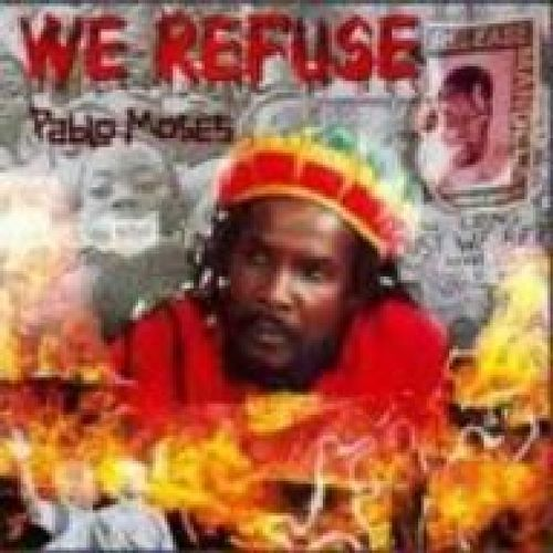 We Refuse by Pablo Moses