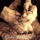 Older & Wiser? by Tim Kelley