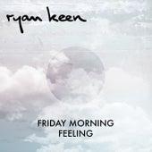Friday Morning Feeling by Ryan Keen