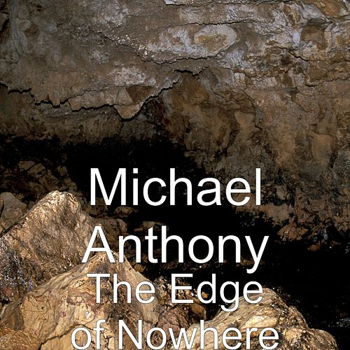 The Edge of Nowhere by Michael Anthony