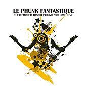Le Phunk Fantastique 5 - Electrified Disco Phunk von Various Artists