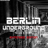 Berlin Underground Deep House, Tech House, Techno & Minimal (Extended Edition) by Various Artists