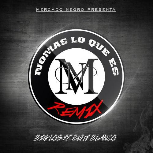 Nomas Lo Que Es Remix (feat. Beni Blanco) by Big Los