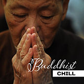 Buddhist Chill – Oasis of Tranquility, Deep Meditation, Yoga Soul, Chakra, Pure Relax von Chill Out