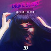 Drive Slow by Alyssa Bernal