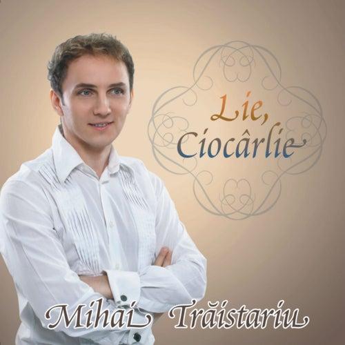 Lie, Ciocarlie de Mihai Traistariu