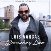 Borracho Y Loco von Luis Vargas