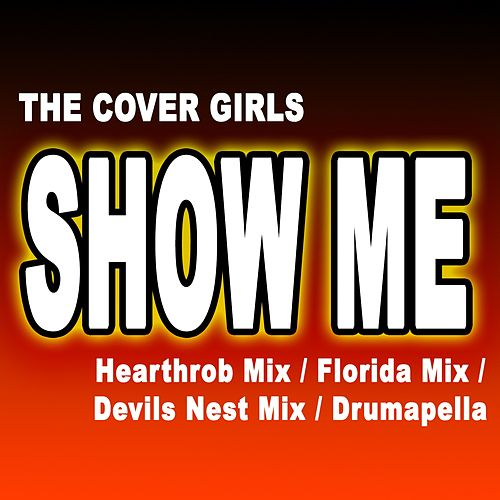 Show Me - [Hearthrob Mix] [Florida Mix] [Devils Nest Mix] [Drumapella] by The Cover Girls