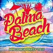 Palma Beach - Mallorca Party 2017 - Die Schlager Hits 2017 von Various Artists