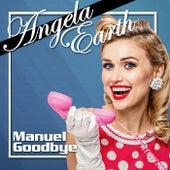 Manuel Goodbye by Angela Earth