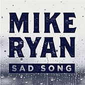 Sad Song by Mike Ryan