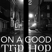 On a Good Trip Hop, Vol. 2 by Various Artists