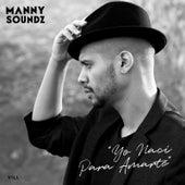 Yo Naci Para Amarte by Manny Soundz