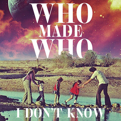 I Don't Know (Remixes) von WhoMadeWho