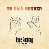 To små hender by Rune Rudberg Band