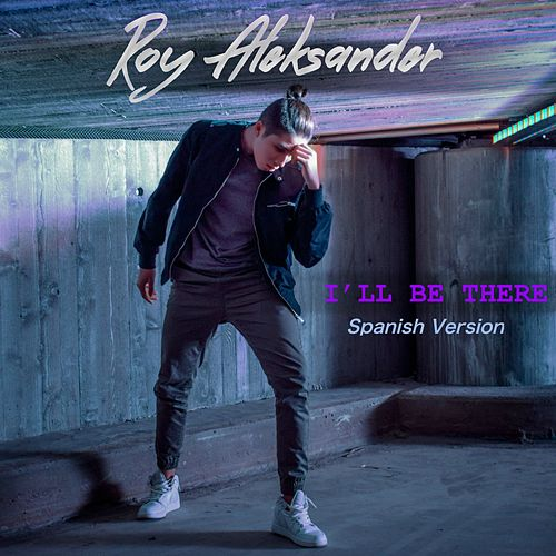 I'll Be There (Spanish Version) by Roy Aleksander