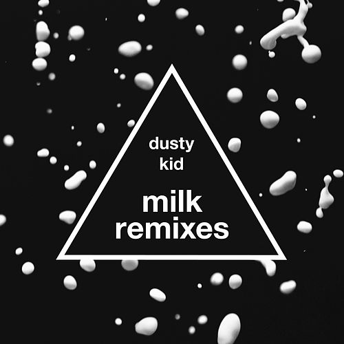 Milk (Remixes) de Dusty Kid