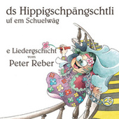 Ds Hippigschpängschtli uf em Schuelwäg von Peter Reber